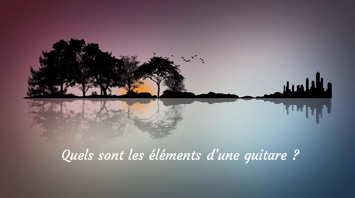quels-sont-les-elements-d-une-guitare